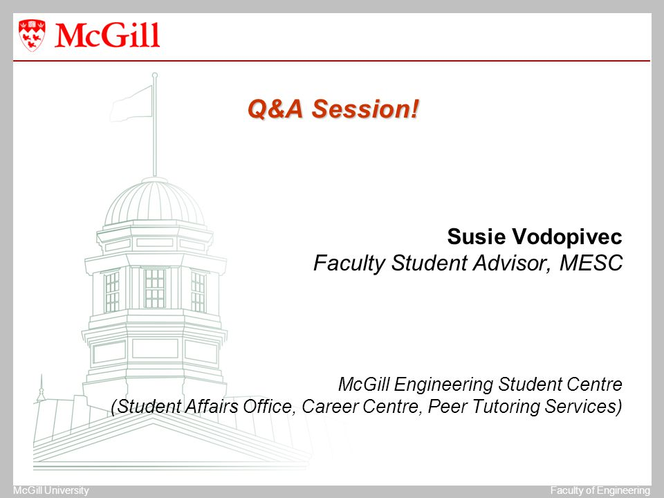 The University of MichiganStructural Dynamics Laboratory McGill UniversityFaculty of Engineering Q&A Session! Susie Vodopivec Faculty Student Advisor,