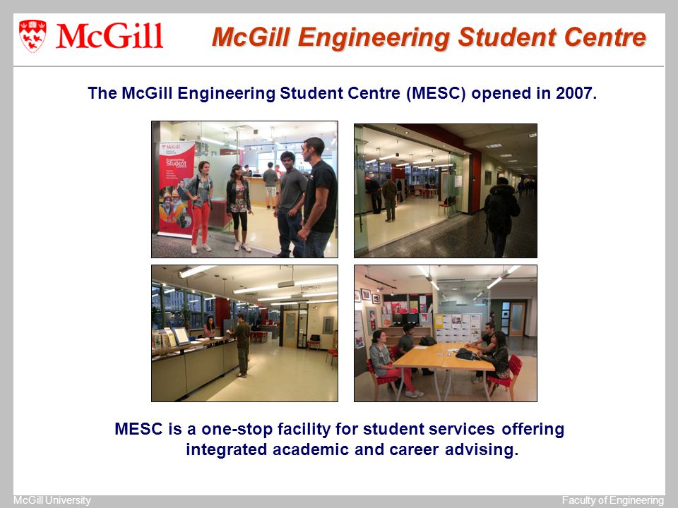The University of MichiganStructural Dynamics Laboratory McGill UniversityFaculty of Engineering MESC is a one-stop facility for student services offering integrated academic and career advising.