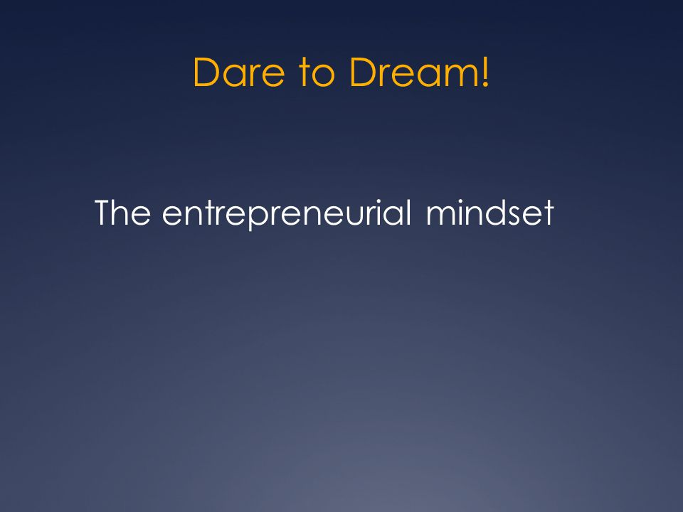 Dare to Dream! The entrepreneurial mindset