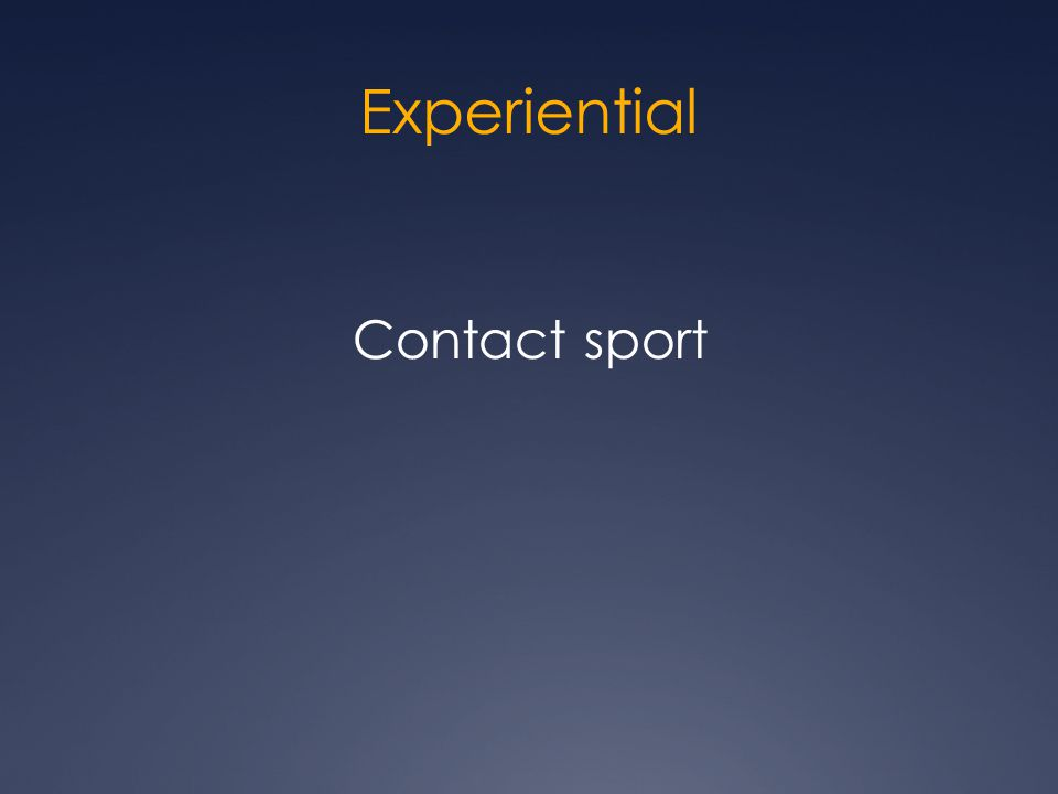Experiential Contact sport
