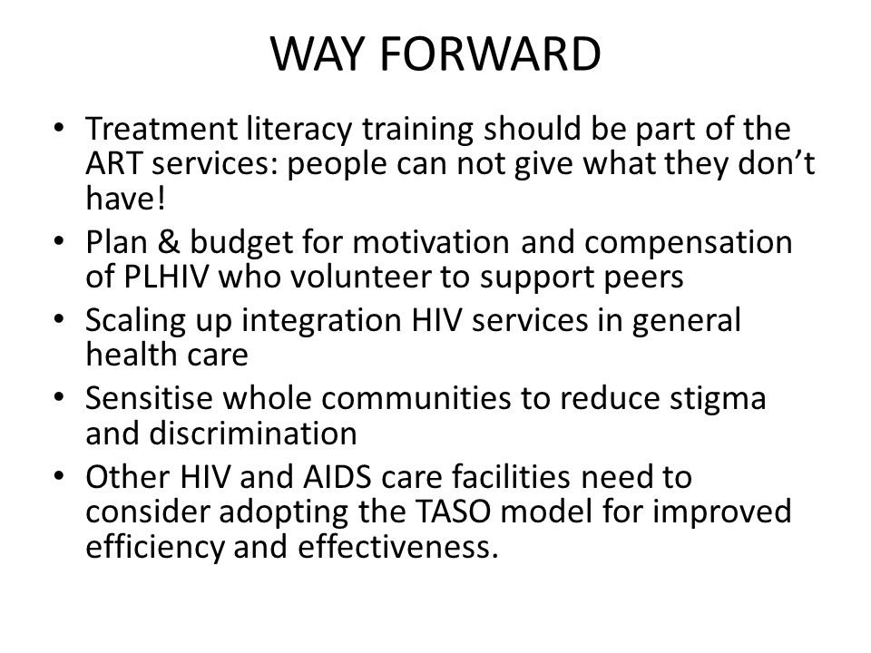 WAY FORWARD Treatment literacy training should be part of the ART services: people can not give what they don't have.