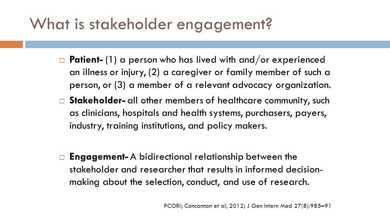 Benefits of Engaging Patients in Research  Patients and consumers bring experiential knowledge, which is only gained by having the daily experience of living with a certain disease or condition or living in a certain community.