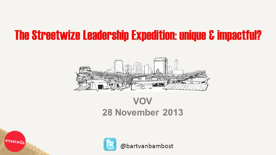 The Streetwize Leadership Expedition: unique & impactful VOV 28 November 2013 @bartvanbambost