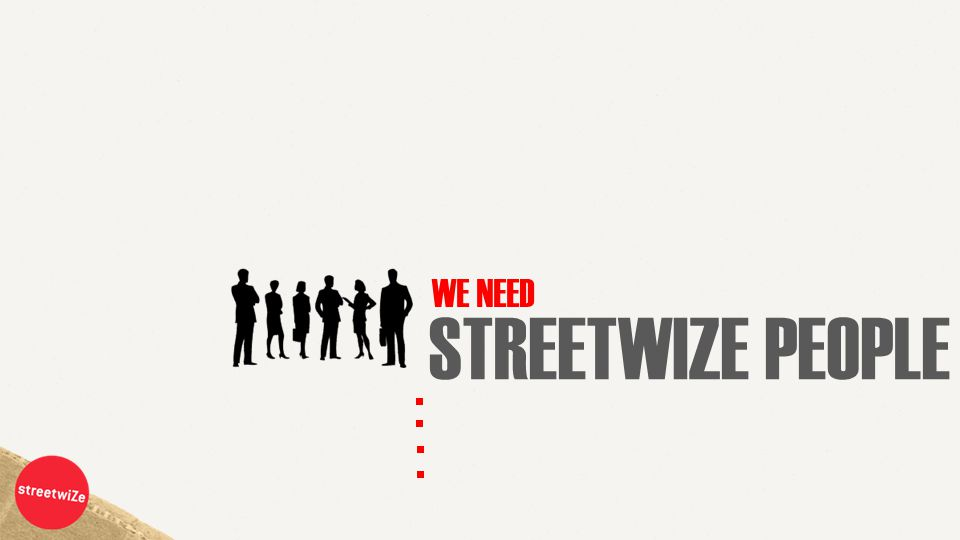 STREETWIZE PEOPLE WE NEED