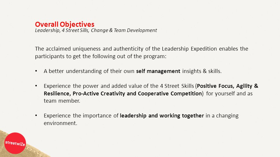 Overall Objectives The acclaimed uniqueness and authenticity of the Leadership Expedition enables the participants to get the following out of the program: A better understanding of their own self management insights & skills.