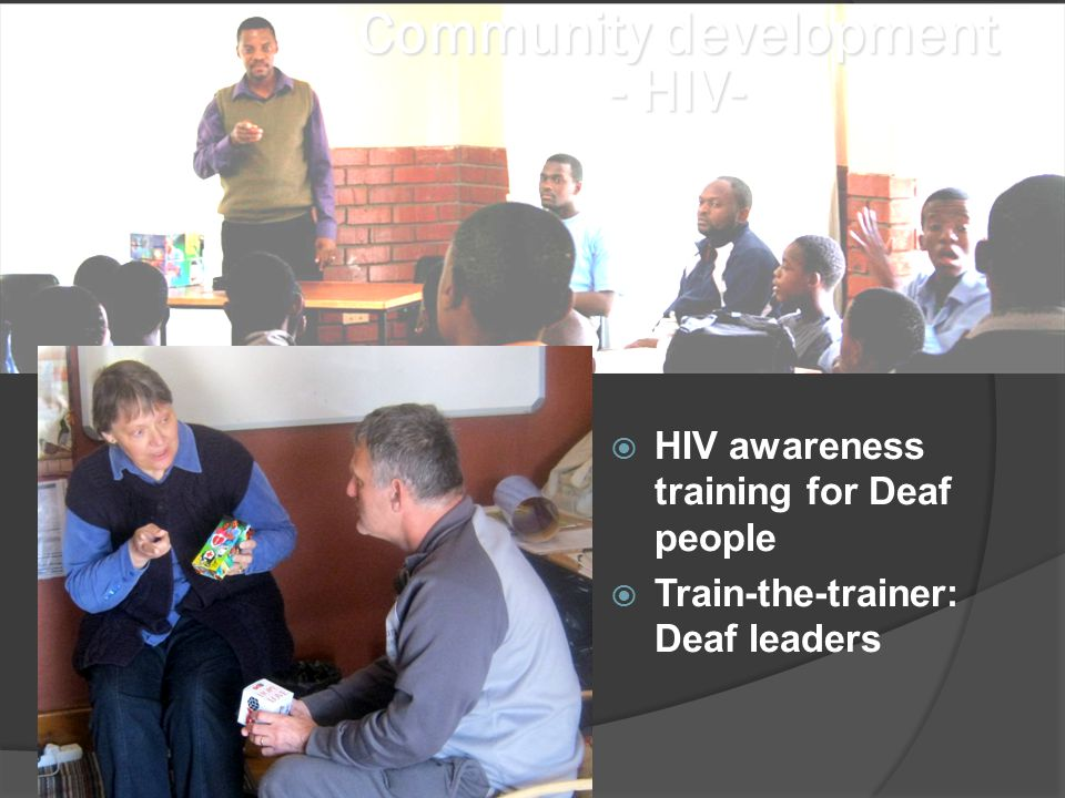 Community development - HIV-  HIV awareness training for Deaf people  Train-the-trainer: Deaf leaders