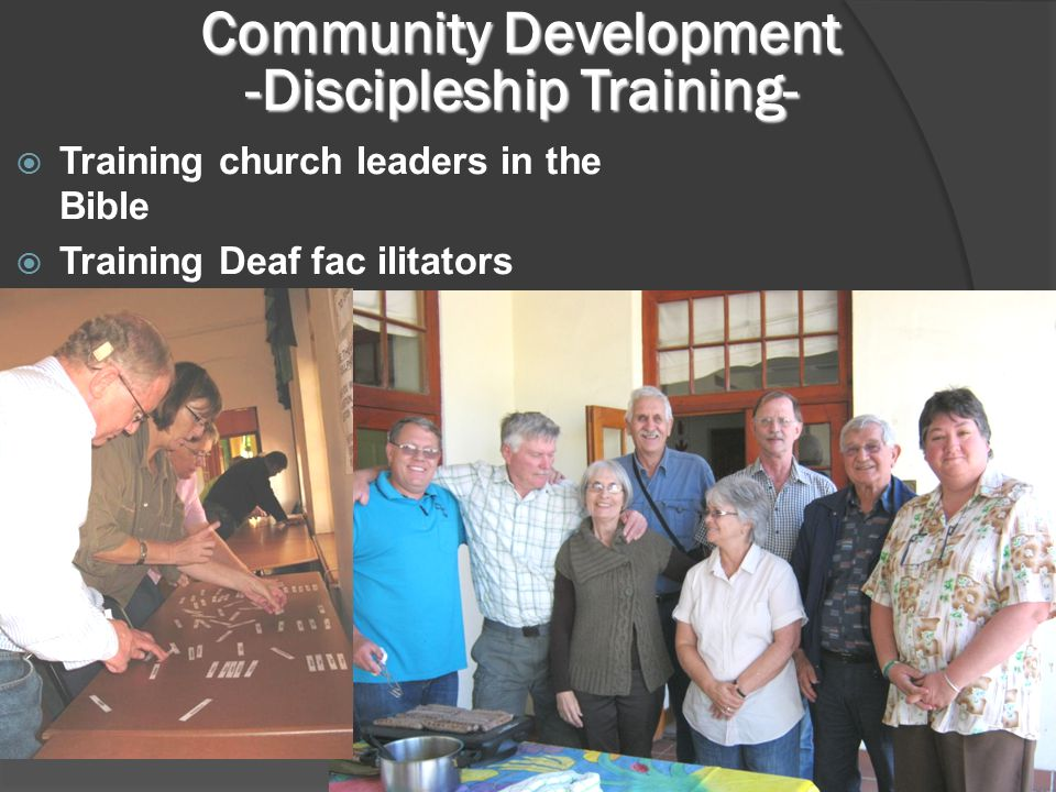 Training church leaders in the Bible  Training Deaf fac ilitators Community Development -Discipleship Training-