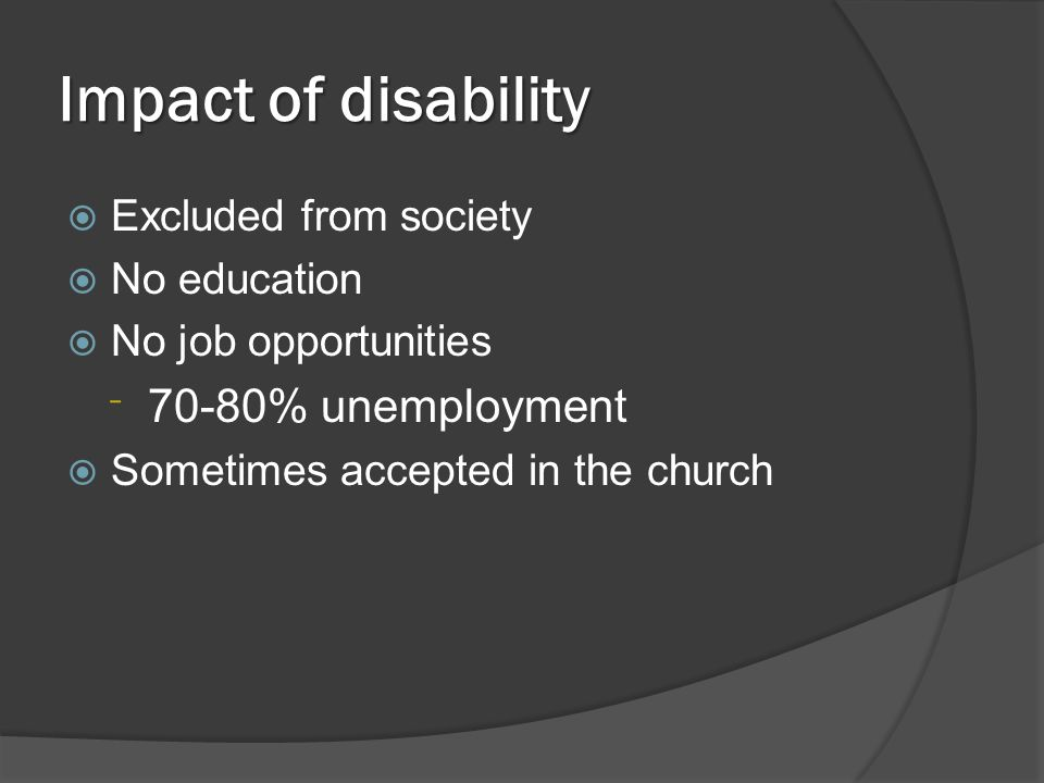 Challenges of the disabled  Physical disability – mobility  Blindness – autonomy  Deafness – communication All the other disabilities still have interaction with the typical world.