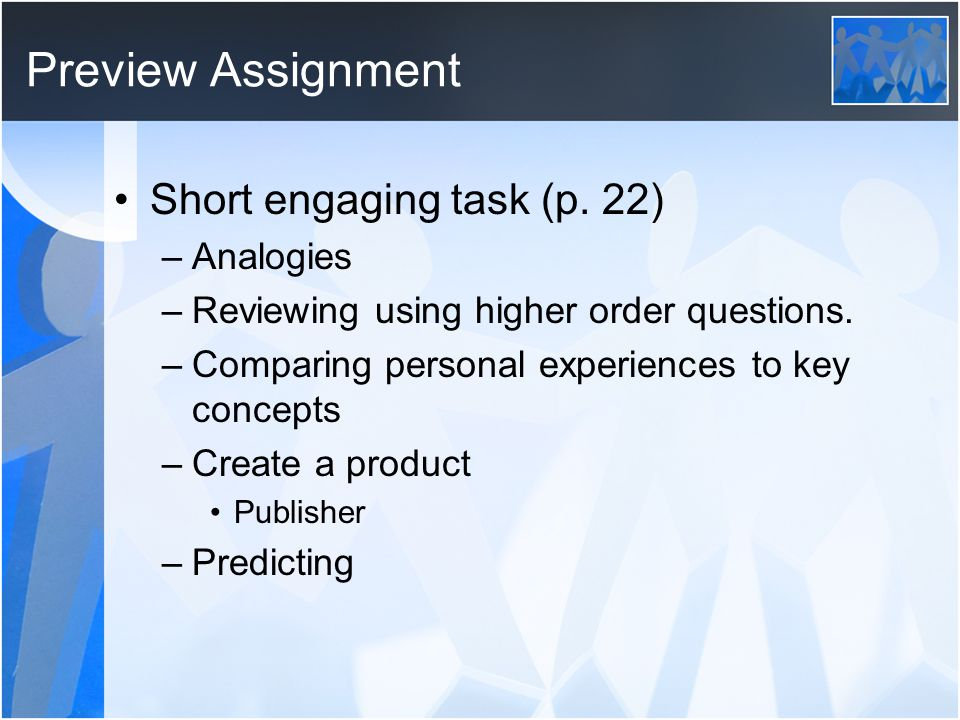 Preview Assignment Short engaging task (p. 22) –Analogies –Reviewing using higher order questions.