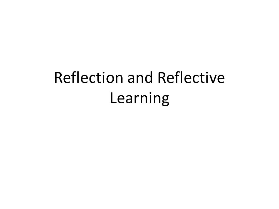 Reflection and Reflective Learning