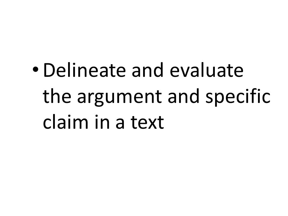 Delineate and evaluate the argument and specific claim in a text