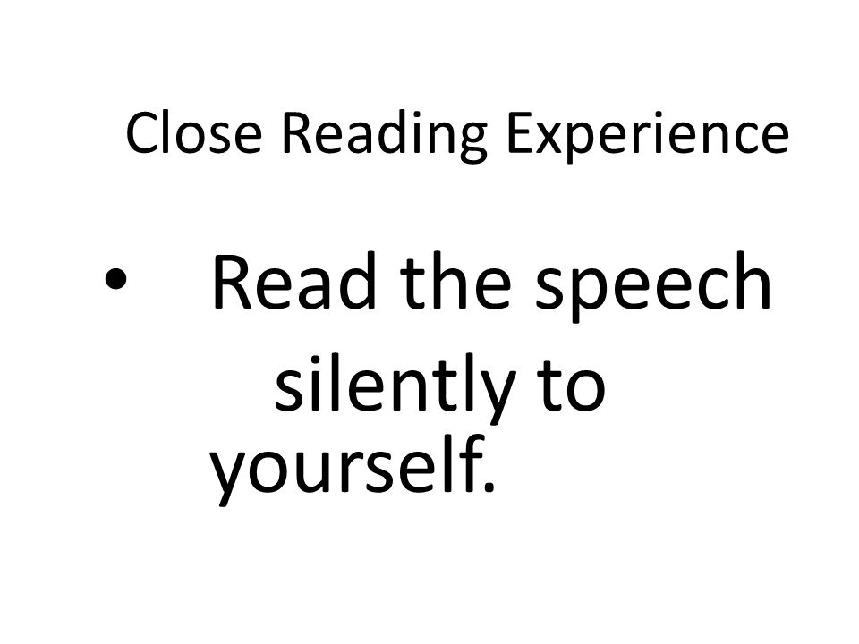 Close Reading Experience Read the speech silently to yourself.