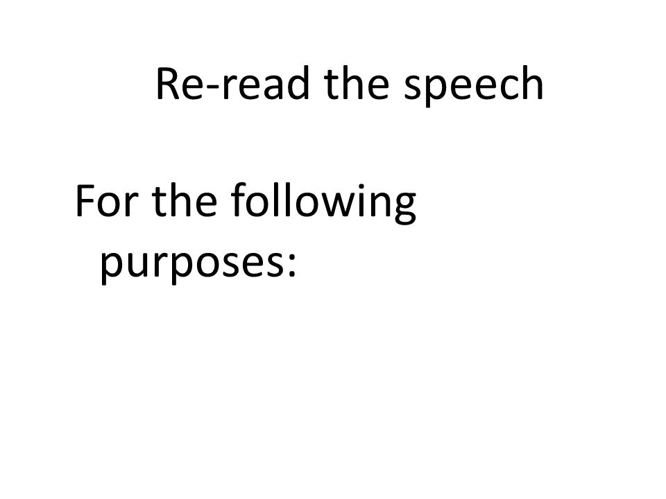 Re-read the speech For the following purposes: