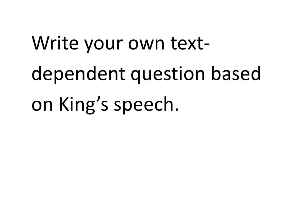 Write your own text- dependent question based on King's speech.