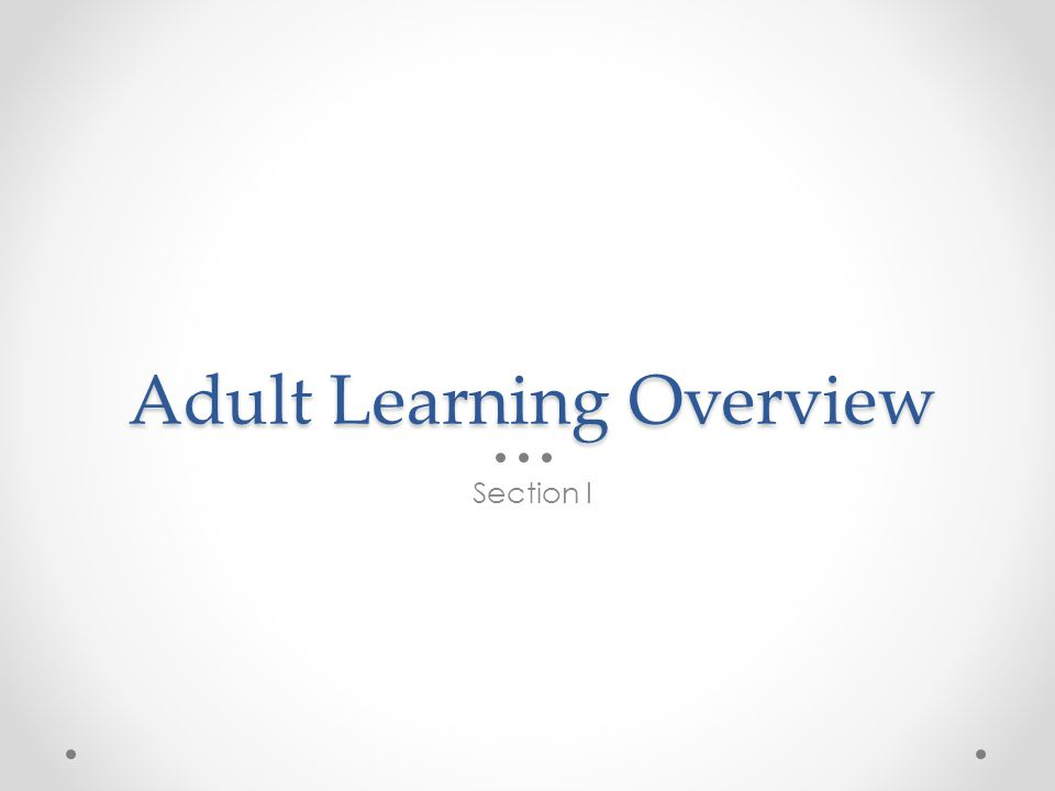 Adult Learning Overview Section I