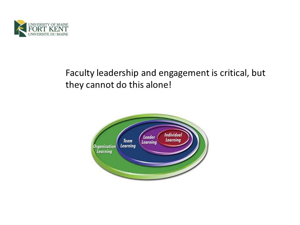 Faculty leadership and engagement is critical, but they cannot do this alone!