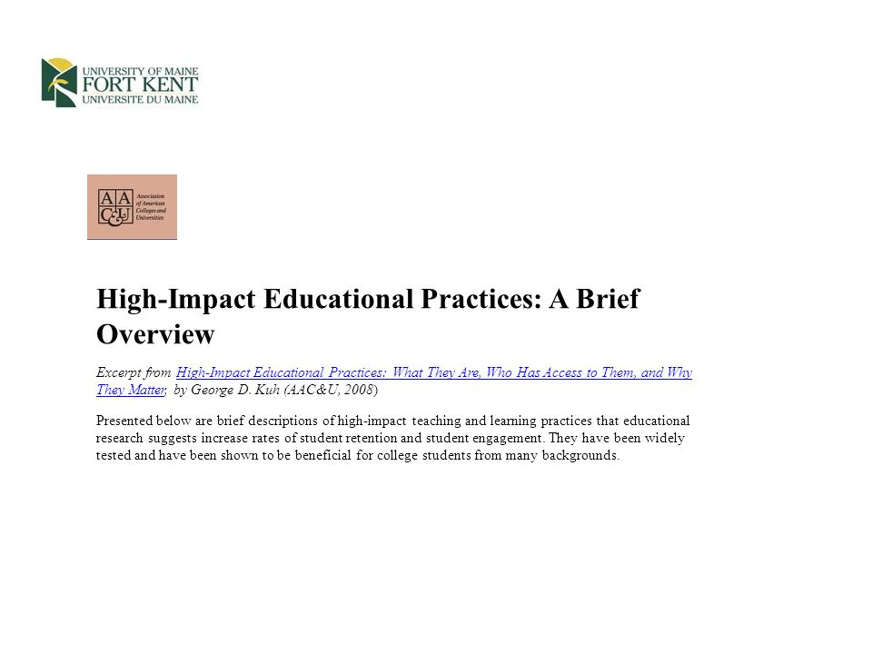 High-Impact Educational Practices: A Brief Overview Excerpt from High-Impact Educational Practices: What They Are, Who Has Access to Them, and Why They Matter, by George D.