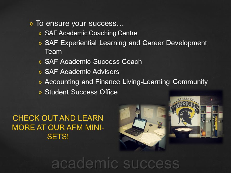  To ensure your success…  SAF Academic Coaching Centre  SAF Experiential Learning and Career Development Team  SAF Academic Success Coach  SAF Ac
