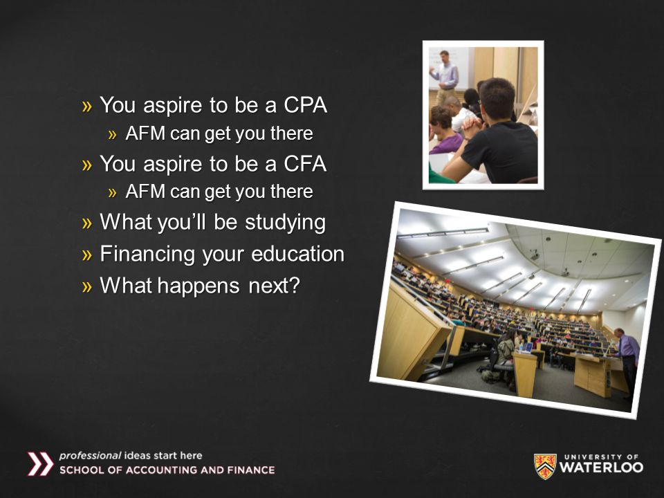  You aspire to be a CPA  AFM can get you there  You aspire to be a CFA  AFM can get you there  What you'll be studying  Financing your education  What happens next?