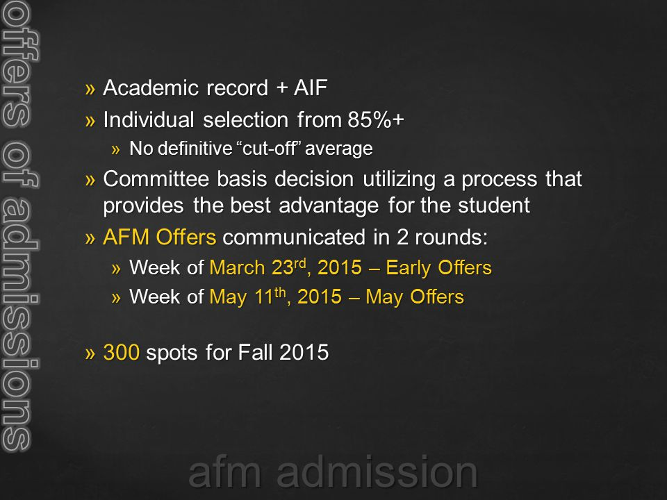 " Academic record + AIF  Individual selection from 85%+  No definitive ""cut-off"" average  Committee basis decision utilizing a process that provide"