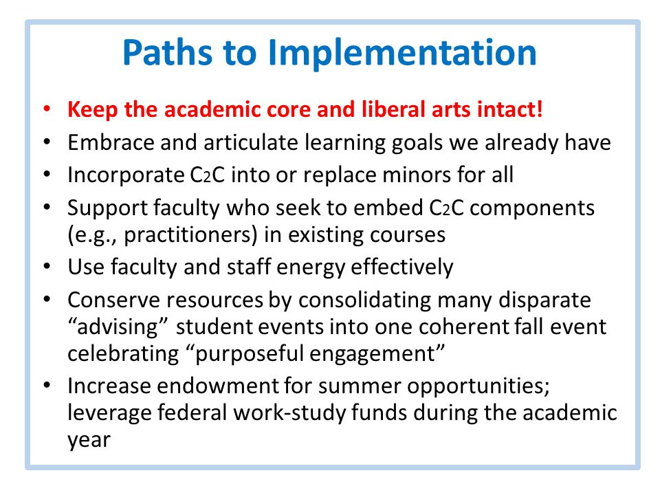 Paths to Implementation Keep the academic core and liberal arts intact.