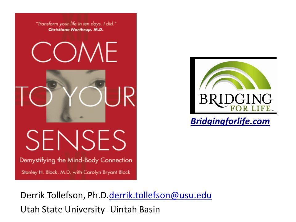 Bridgingforlife.com Derrik Tollefson, Ph.D.derrik.tollefson@usu.eduderrik.tollefson@usu.edu Utah State University- Uintah Basin