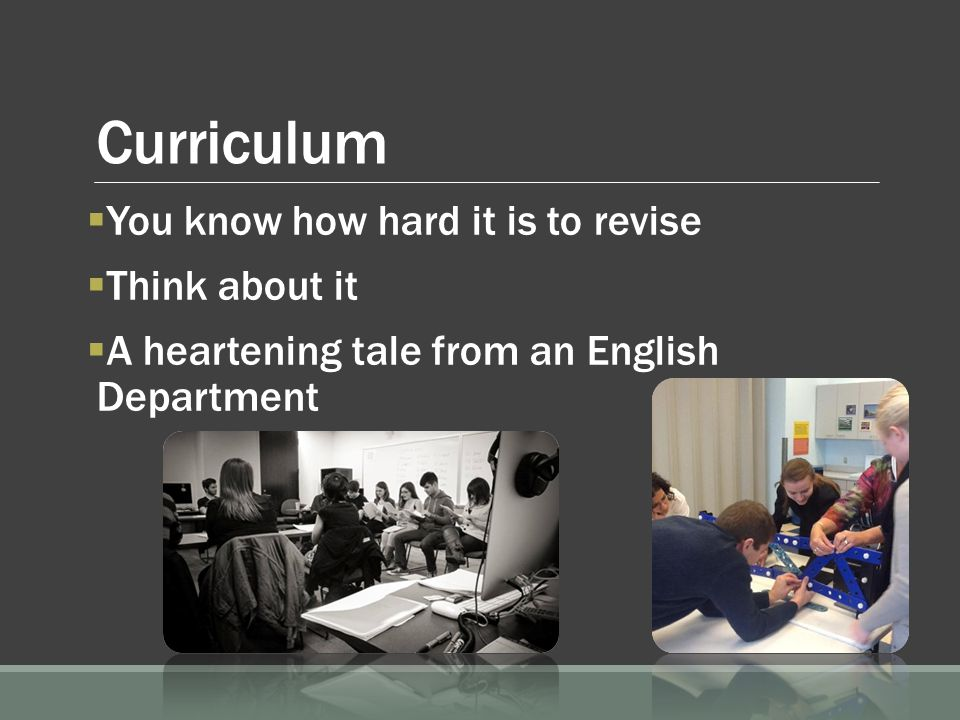 Curriculum  You know how hard it is to revise  Think about it  A heartening tale from an English Department