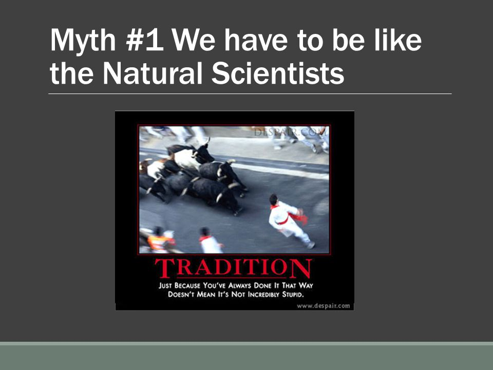 Myth #1 We have to be like the Natural Scientists