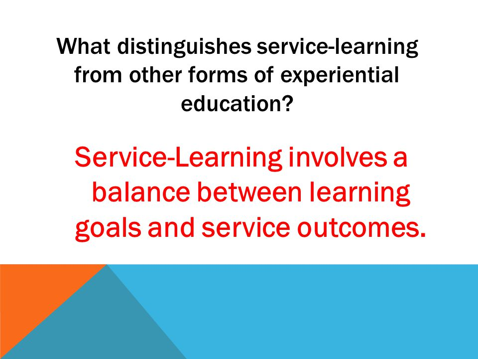 Service-Learning involves a balance between learning goals and service outcomes.
