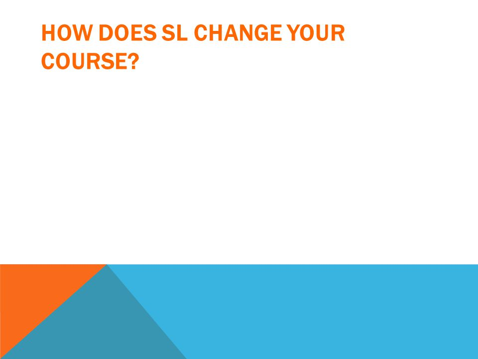 HOW DOES SL CHANGE YOUR COURSE?