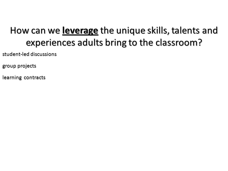 How can we leverage the unique skills, talents and experiences adults bring to the classroom.