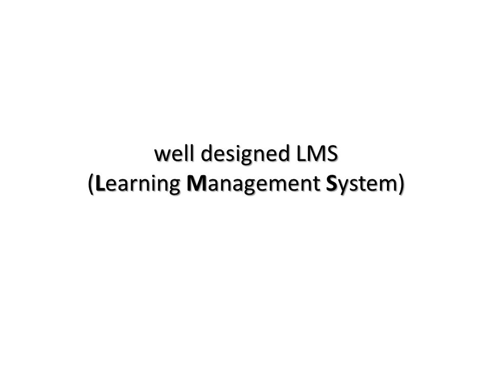 well designed LMS (Learning Management System)