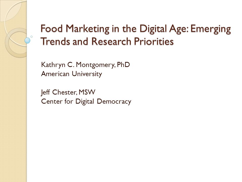 Food Marketing in the Digital Age: Emerging Trends and Research Priorities Kathryn C.