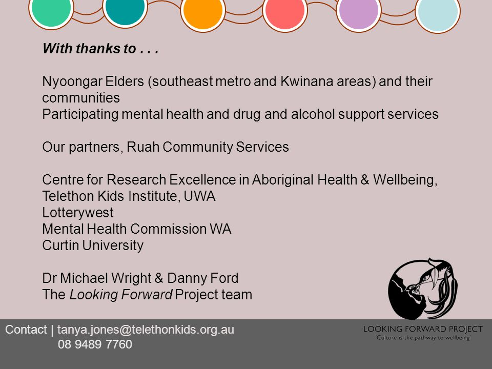 Contact | tanya.jones@telethonkids.org.au 08 9489 7760 With thanks to... Nyoongar Elders (southeast metro and Kwinana areas) and their communities Par