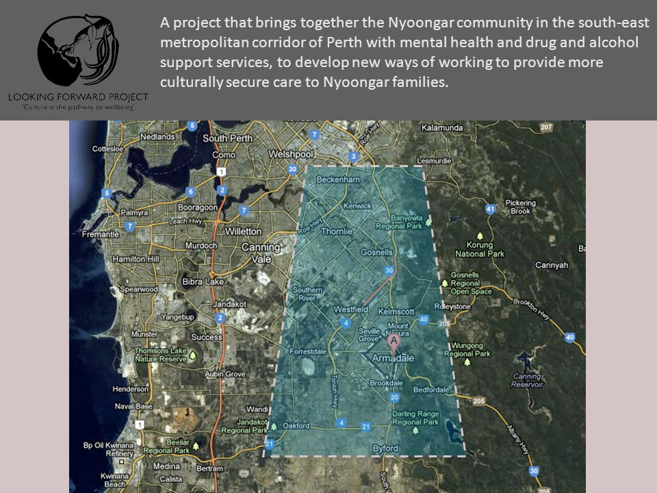 Location A project that brings together the Nyoongar community in the south-east metropolitan corridor of Perth with mental health and drug and alcoho