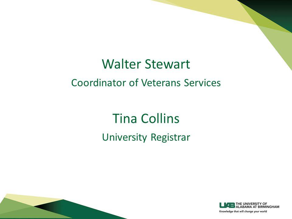 Walter Stewart Coordinator of Veterans Services Tina Collins University Registrar