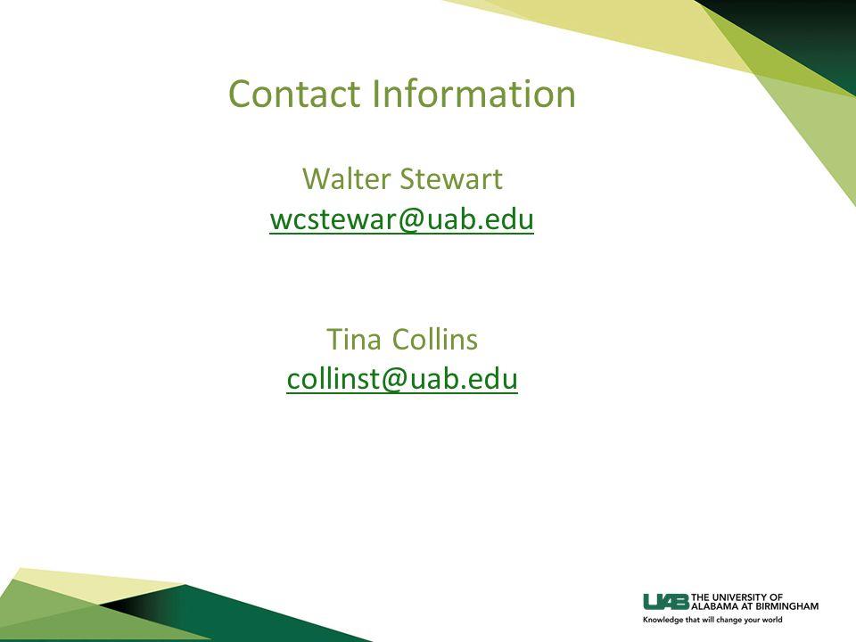 Contact Information Walter Stewart wcstewar@uab.edu Tina Collins collinst@uab.edu wcstewar@uab.edu collinst@uab.edu