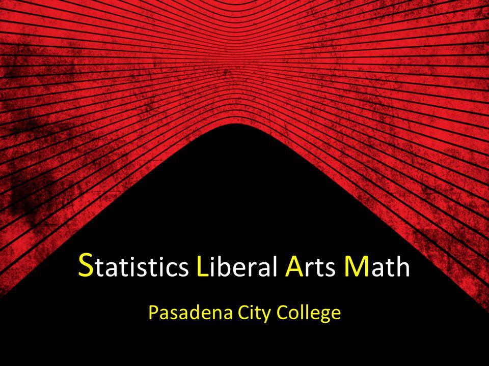 S tatistics L iberal A rts M ath Pasadena City College
