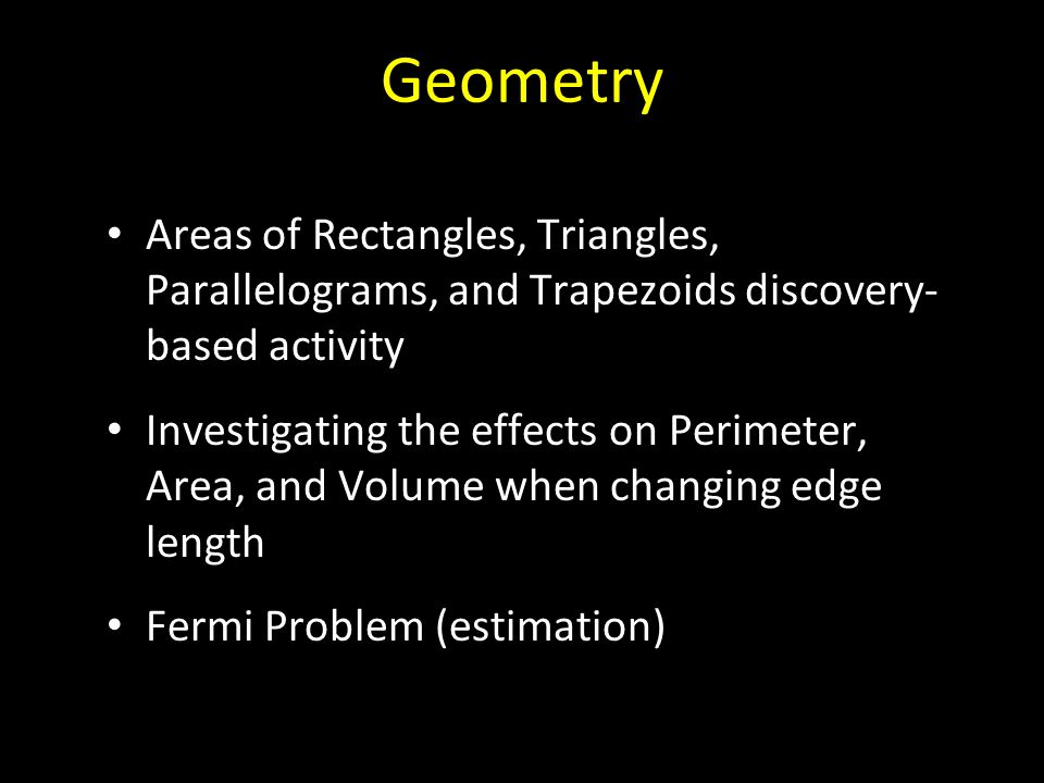 Geometry Areas of Rectangles, Triangles, Parallelograms, and Trapezoids discovery- based activity Investigating the effects on Perimeter, Area, and Vo