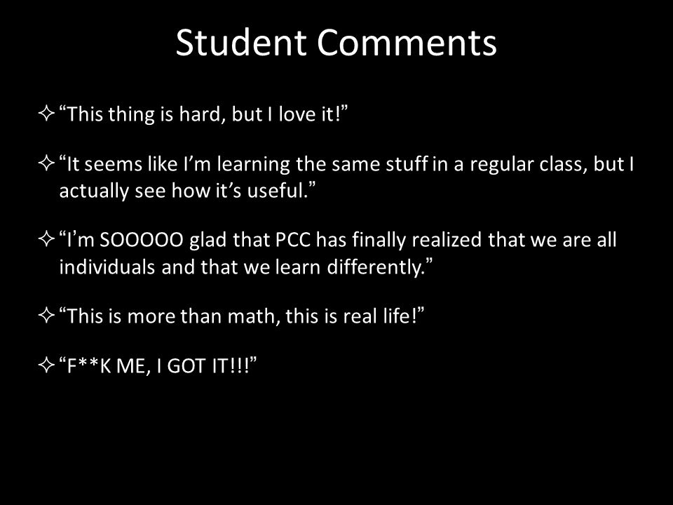 """Student Comments  """" This thing is hard, but I love it! """"  """" It seems like I'm learning the same stuff in a regular class, but I actually see how it'"""
