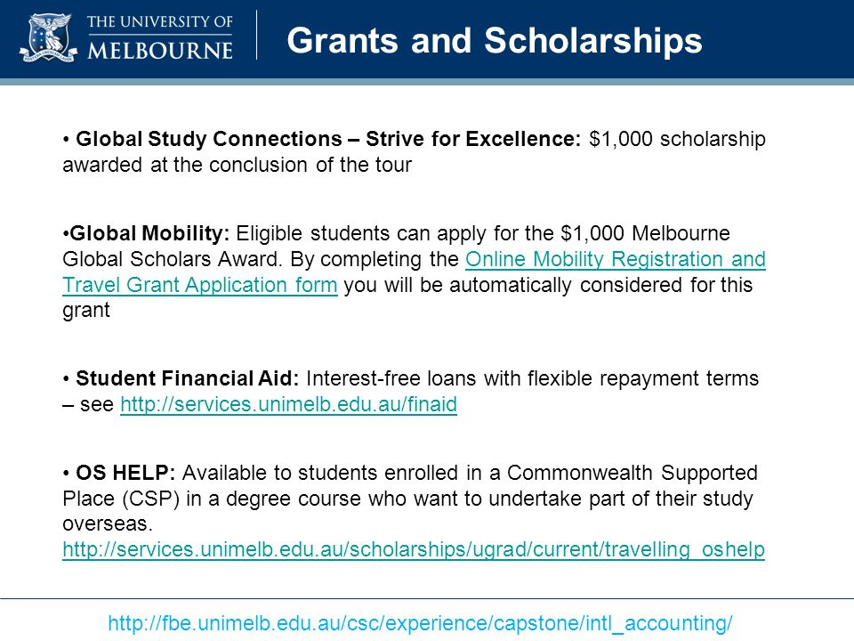 Grants and Scholarships Global Study Connections – Strive for Excellence: $1,000 scholarship awarded at the conclusion of the tour Global Mobility: Eligible students can apply for the $1,000 Melbourne Global Scholars Award.