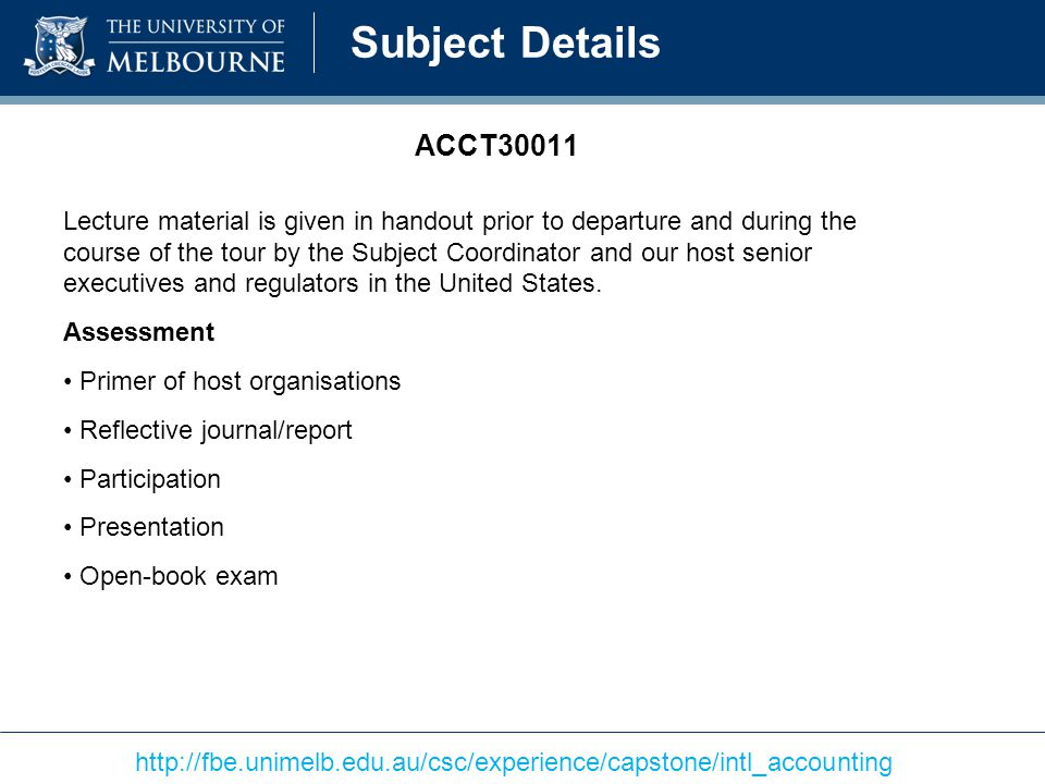 ACCT30011 Lecture material is given in handout prior to departure and during the course of the tour by the Subject Coordinator and our host senior executives and regulators in the United States.