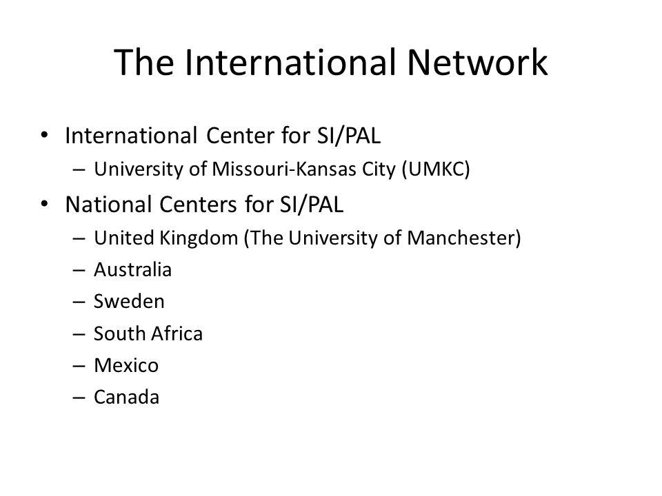 The International Network International Center for SI/PAL – University of Missouri-Kansas City (UMKC) National Centers for SI/PAL – United Kingdom (The University of Manchester) – Australia – Sweden – South Africa – Mexico – Canada