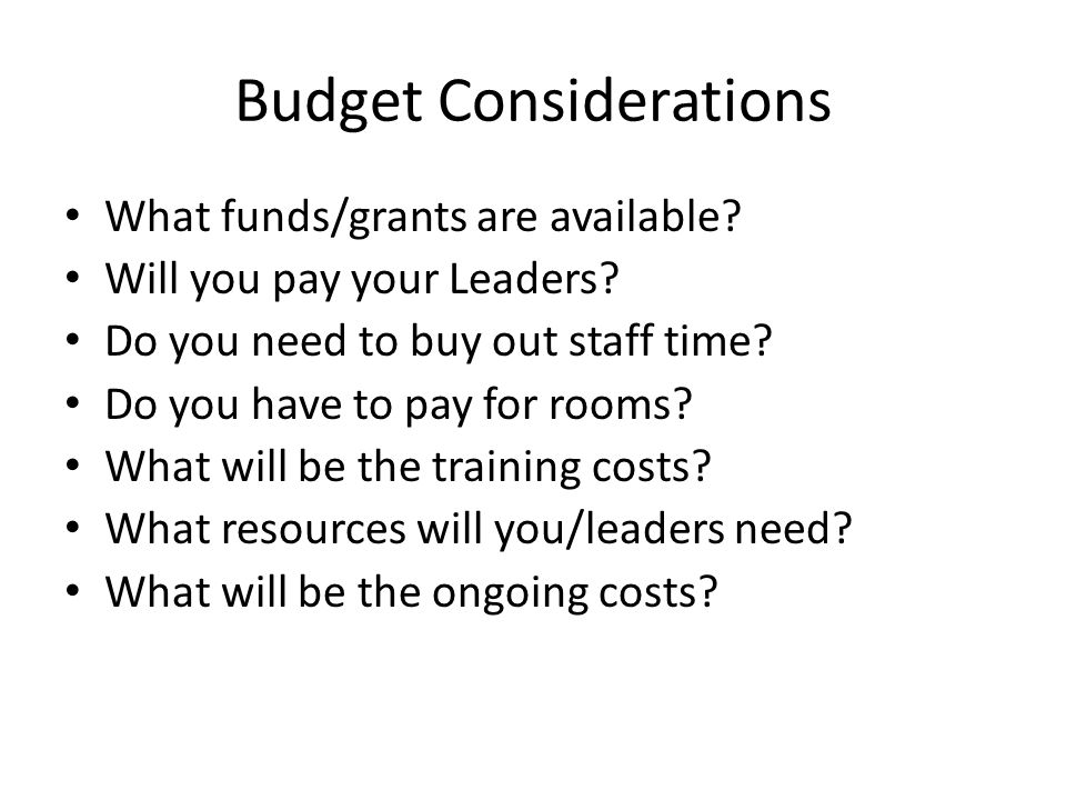 Budget Considerations What funds/grants are available.