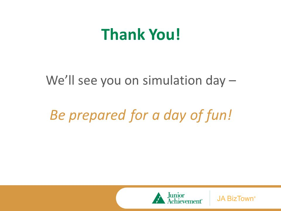 Thank You! We'll see you on simulation day – Be prepared for a day of fun!