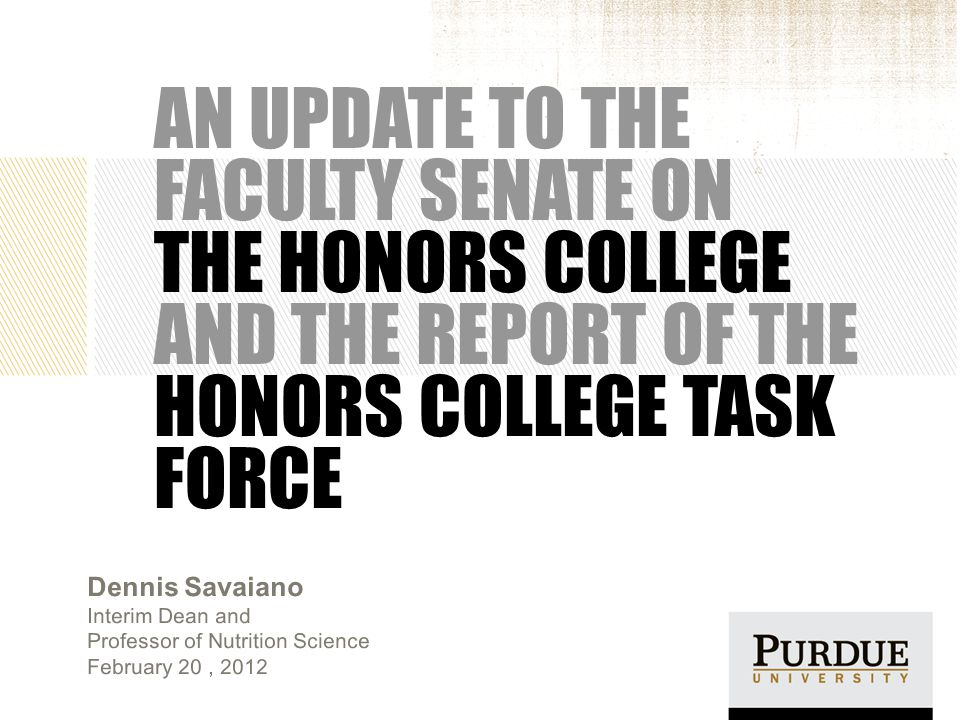 HONORS COLLEGE TASK FORCE MEMBERSHIP Faculty: 51 from all academic colleges and libraries Staff: 28 from 18 different units Students: 13 from 5 colleges Fall 2011 2