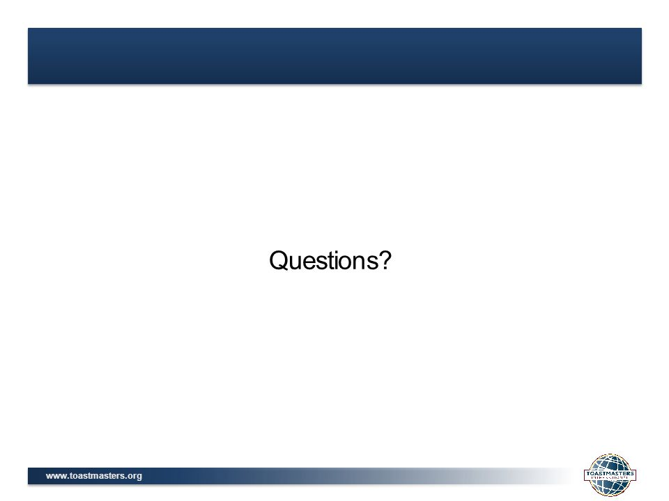 www.toastmasters.org Questions?