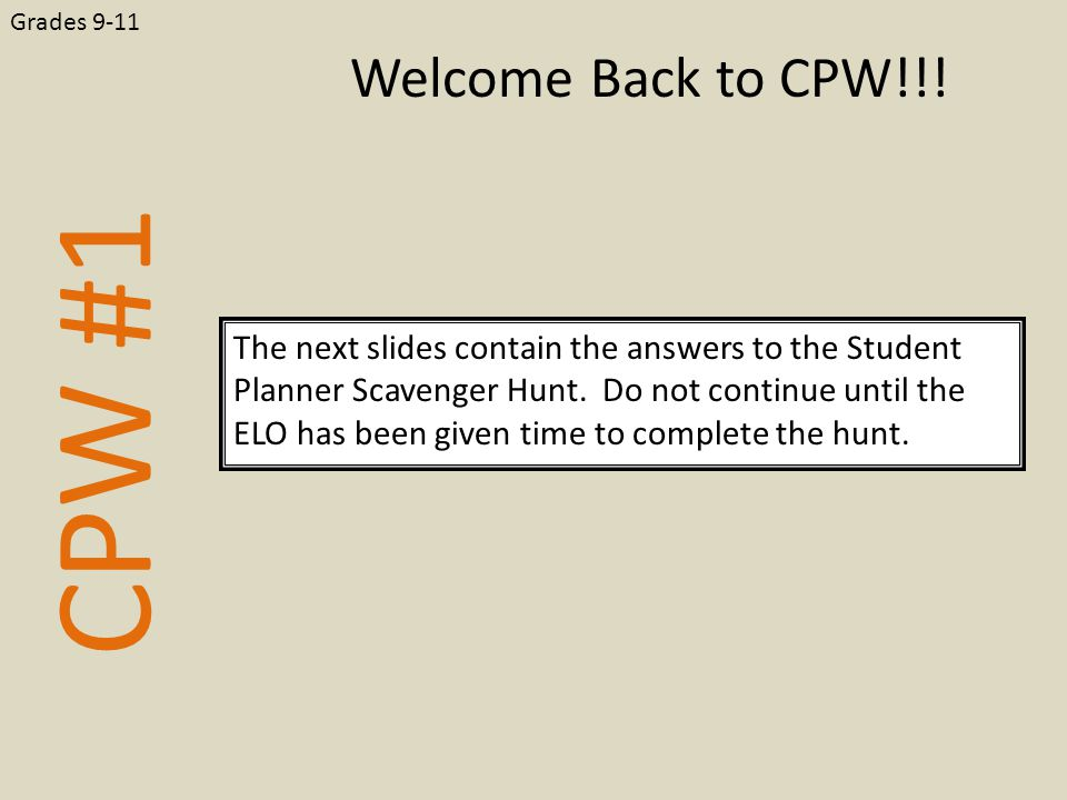 CPW #1 The next slides contain the answers to the Student Planner Scavenger Hunt.