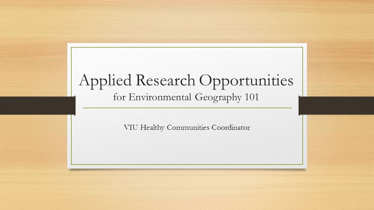 Applied Research Opportunities for Environmental Geography 101 VIU Healthy Communities Coordinator