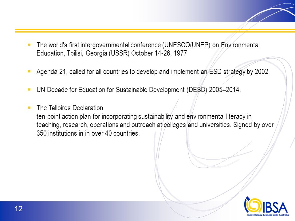 IBSA EfS was originally one of three strands of EE:  education ABOUT the environment – an awareness of environmental concepts (from Science)  education IN the environment – (from Outdoor Education, Geography)  education FOR the environment (EfS) – all the above plus social/economic systems and explicit values and action towards a sustainable future.